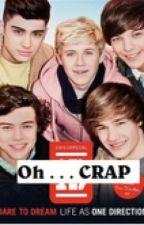 Oh....CRAP! (A One Direction Fan Fic) (Updates with Request) by pie_is_yummy