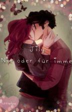 JILY-Entweder nie oder für IMMER by FamerZwilli1