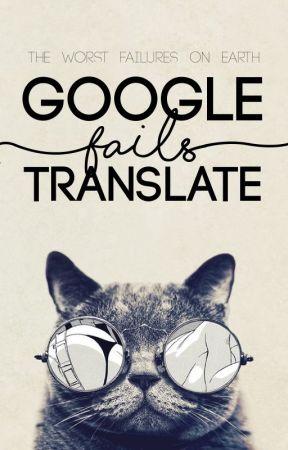 The Great Google Translate by ChasingFireBadlander