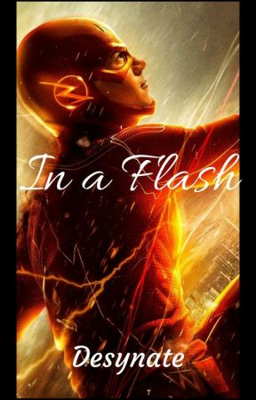 In A Flash ~ A Flash Fanfic (Read Description) by Desynate