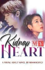 KIDNAP MY HEART [COMPLETED] by MissMaChy23