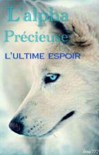 L'alpha Précieuse L'ultime Espoir by lephenixdesreves