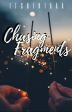 Chasing Fragments by itsniniaaa