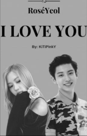 [RoséYeol] I Love You~ by KiTiPinkY