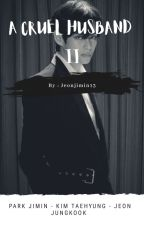 A Cruel Husband (II) ✔ by Jeonjimin13