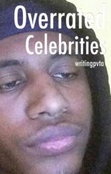 Overrated Celebrities  by writingpvta