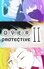 Overprotective Book 2 (OP Sequel) (Love Magic FF) by YellaCalixta