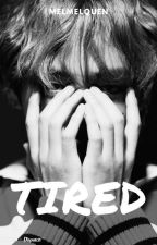 T I R E D [END] by Melmelquen