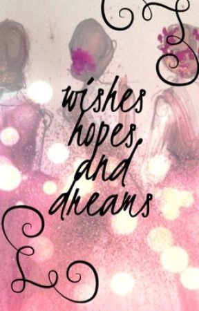 Wishes, Hopes and Dreams by abbixwriter