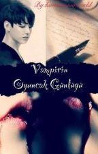 Vampirin Oyuncak Günlüğü |TAMAMLANDI| by Jenqcz