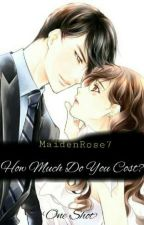 How Much Do You Cost?(One Shot) by MaidenRose7
