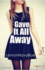 Gave it all Away (Book 2) by LemonNavyBlue
