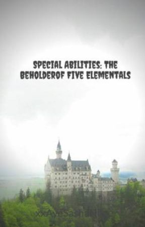 Special Abilities: The Beholderof Five Elementals by xxAyeSashaNixx