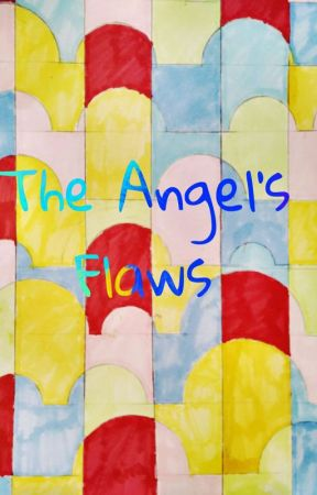 The Angel's Flaws by SonyaBraid