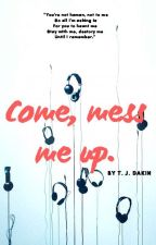 Come, mess me up by Capturethis__