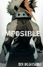 • Imposible • by lKatsuki