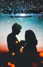 Czy pokocha? by PattisonLoff