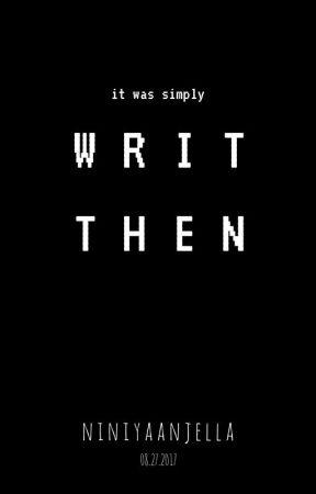 Writ-then by niniyaanjella