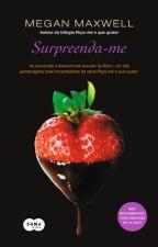 "Surpreenda-me ( Spin-off da trilogia "" Peça-me oque quiser "" - LIVRO Nº 4 ) by Misstakimoto"