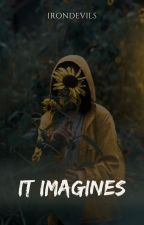 IT IMAGINES by irondevils