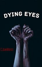 Dying Eyes: A Short Story by cjeanwrites