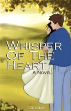 Whisper of the Heart (COMPLETED) by missartsyme