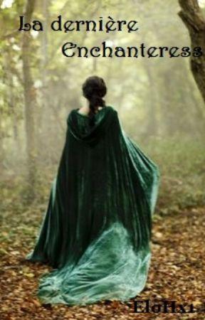 La dernière Enchanteresse by EloHx1