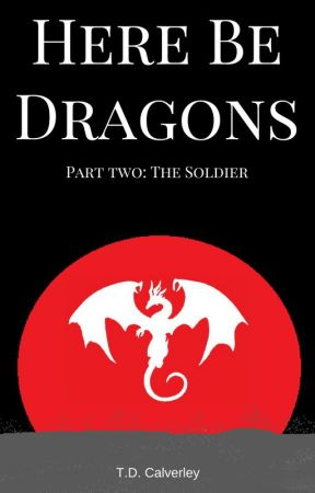Here Be Dragons: The Soldier by TDCalverley99