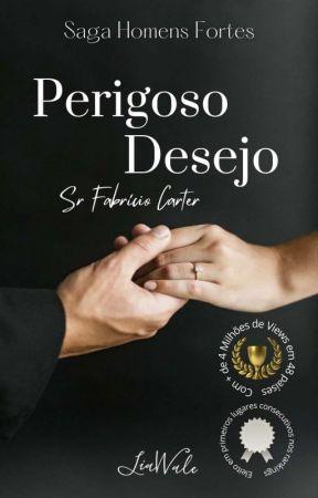 PERIGOSO DESEJO ( Concluida ) 2° lugar nos TOP 15 DO WATTPAD!!!!  by LiaWale