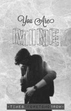 You Are Mine by TimeBeforeTomorrow