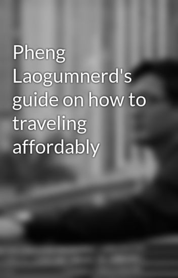 Pheng Laogumnerd's guide on how to traveling affordably