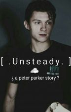 [Unsteady.☁⚡]  // A Peter Parker (Tom Holland) Fanfiction by hollandsbae