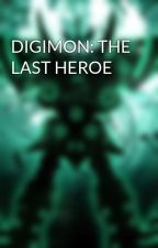 DIGIMON: THE LAST HEROE by user46497084