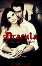 Drácula - Meu Amor Sombrio  by MichelleCastelli