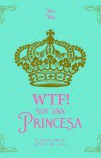 WTF! Soy una Princesa! by milywu
