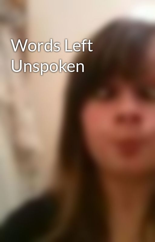 Words Left Unspoken by RainbowSwagg97
