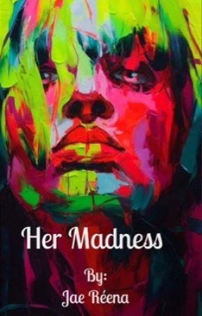 Her madness by JaeReena_