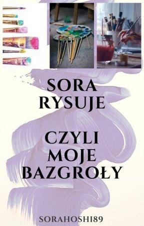 Sora Rysuje - Czyli moje bazgroły by SoraHoshi89