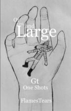 Of Little and Large (Gt One Shots) by FlamesTears