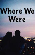 Where We Were [ON HOLD] by murphnturf