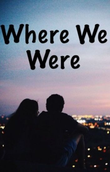 Where We Were [ON HOLD]