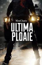 Ultima Ploaie- Volumul 1 by MiraCharis