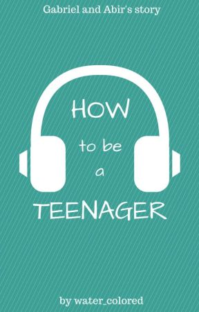 How to Be a Teenager by water_colored