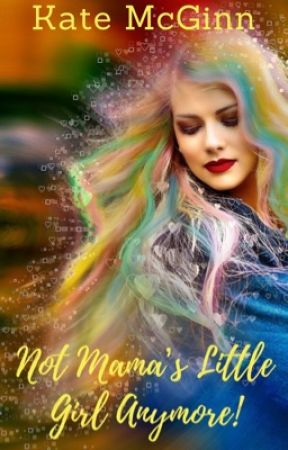 Not Mama's Little Girl, Anymore by KateMcGinn09
