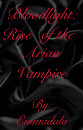 Bloodlight: Rise of the Arian Vampire by Emmadala