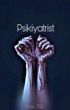 PSİKİYATRİST [TAMAMLANDI] by Dicle_792