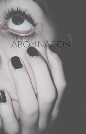 abomination. by melancholic_babydoll