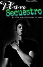 Plan Secuestro || S.M ||  by lupita131203