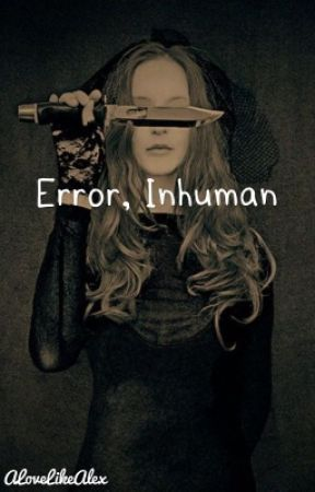 Error, Inhuman by ALoveLikeAlex