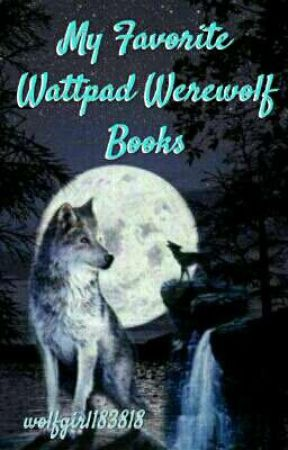 My Favorite Wattpad Werewolf Books by wolfgirl183818